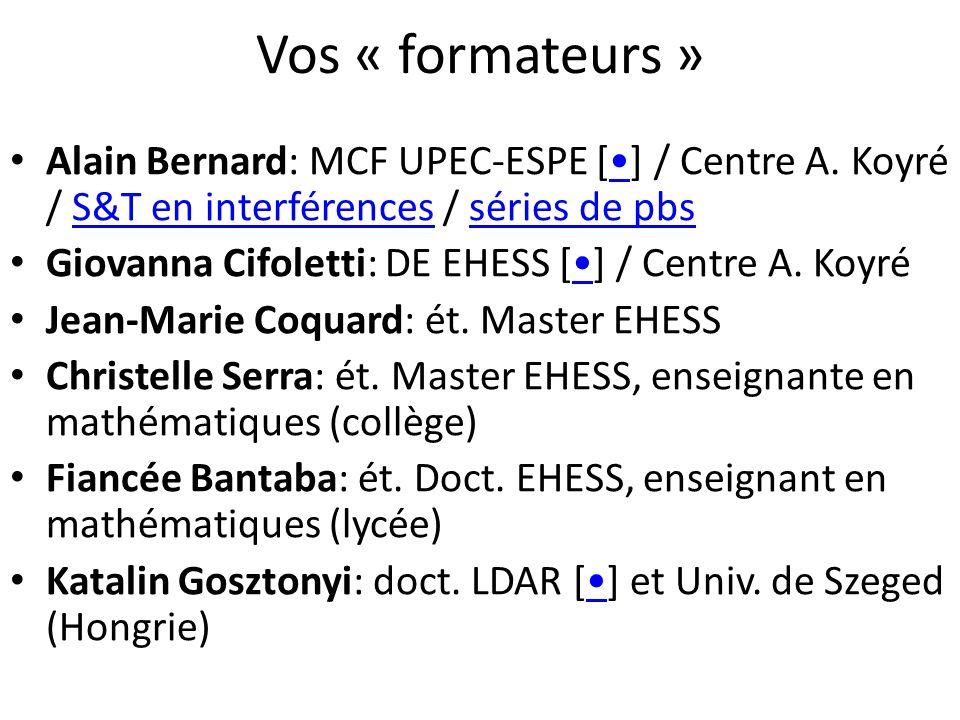 Vos « formateurs » Alain Bernard: MCF UPEC-ESPE [•] / Centre A. Koyré / S&T en interférences / séries de pbs.